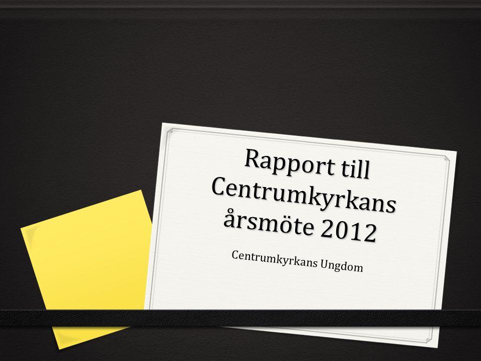 Rapport till Centrumkyrkans årsmöte 2012 Centrumkyrkans Ungdom