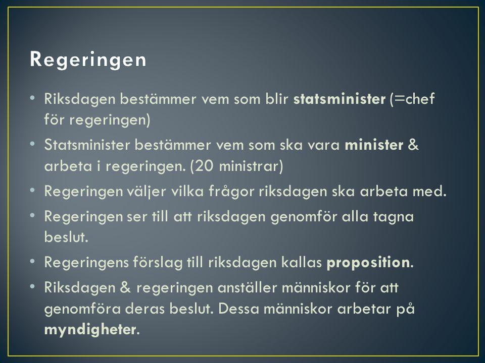 • Riksdagen bestämmer vem som blir statsminister (=chef för regeringen) • Statsminister bestämmer vem som ska vara minister & arbeta i regeringen. (20