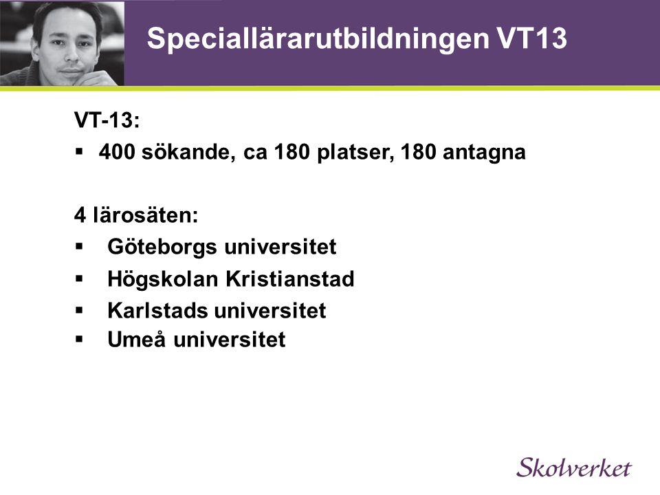 Speciallärarutbildningen VT13 VT-13:  400 sökande, ca 180 platser, 180 antagna 4 lärosäten:  Göteborgs universitet  Högskolan Kristianstad  Karlst