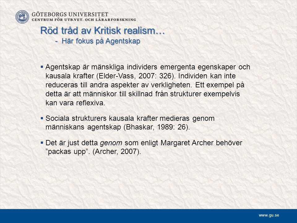 www.gu.se Röd tråd av Kritisk realism… - Här fokus på Agentskap  Agentskap är mänskliga individers emergenta egenskaper och kausala krafter (Elder-Va
