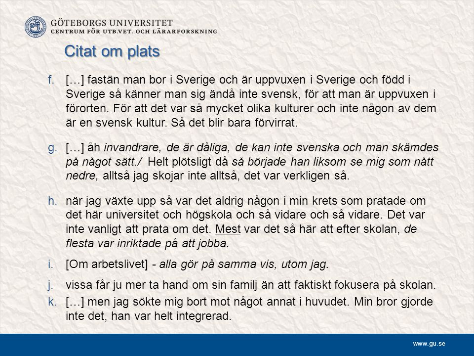 www.gu.se Citat om plats f.[…] fastän man bor i Sverige och är uppvuxen i Sverige och född i Sverige så känner man sig ändå inte svensk, för att man ä