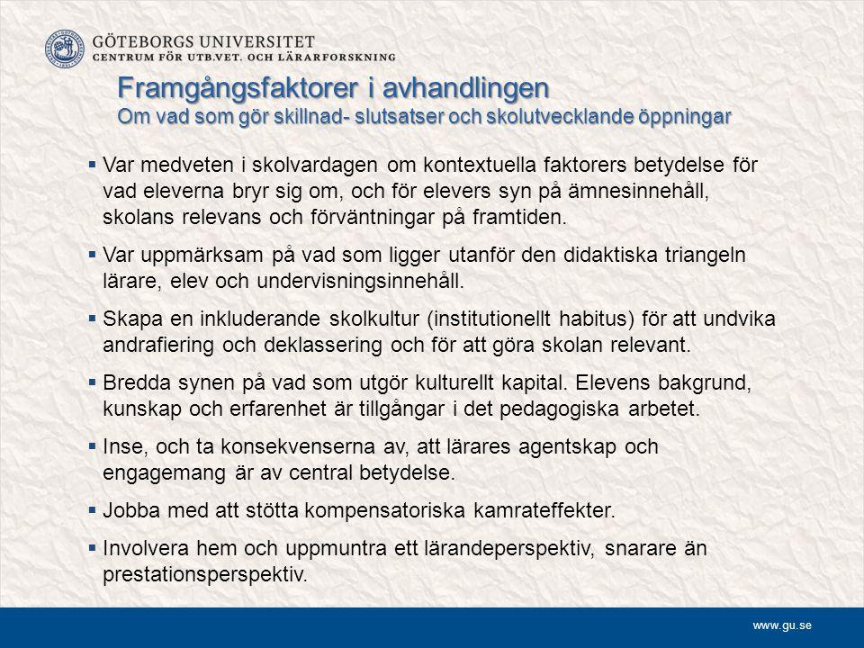 www.gu.se Framgångsfaktorer i avhandlingen Om vad som gör skillnad- slutsatser och skolutvecklande öppningar  Var medveten i skolvardagen om kontextu