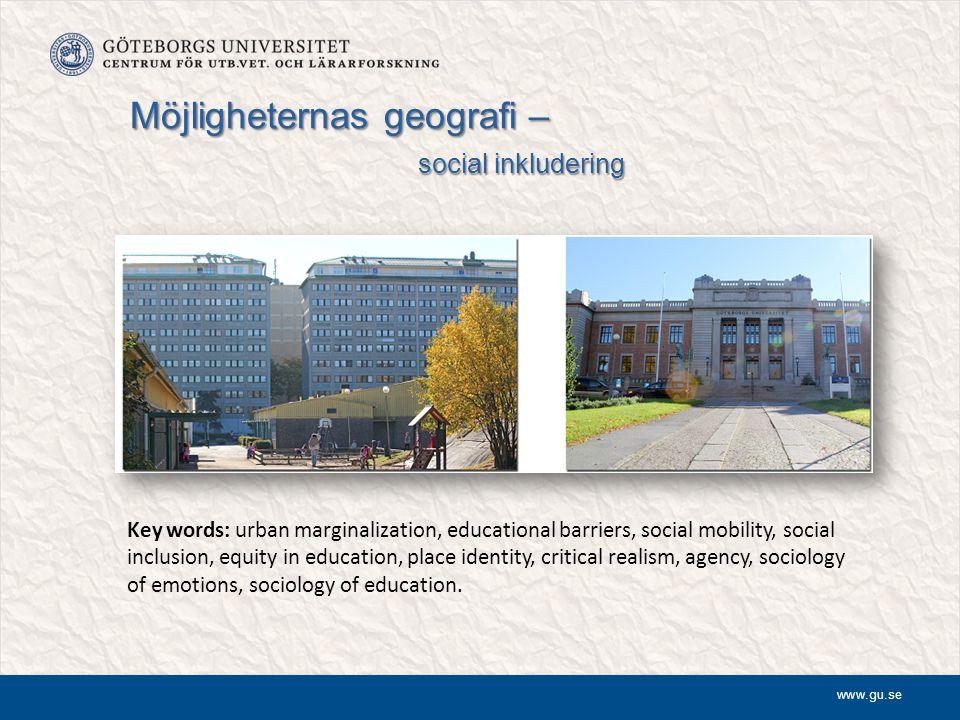 www.gu.se Möjligheternas geografi – social inkludering Key words: urban marginalization, educational barriers, social mobility, social inclusion, equi