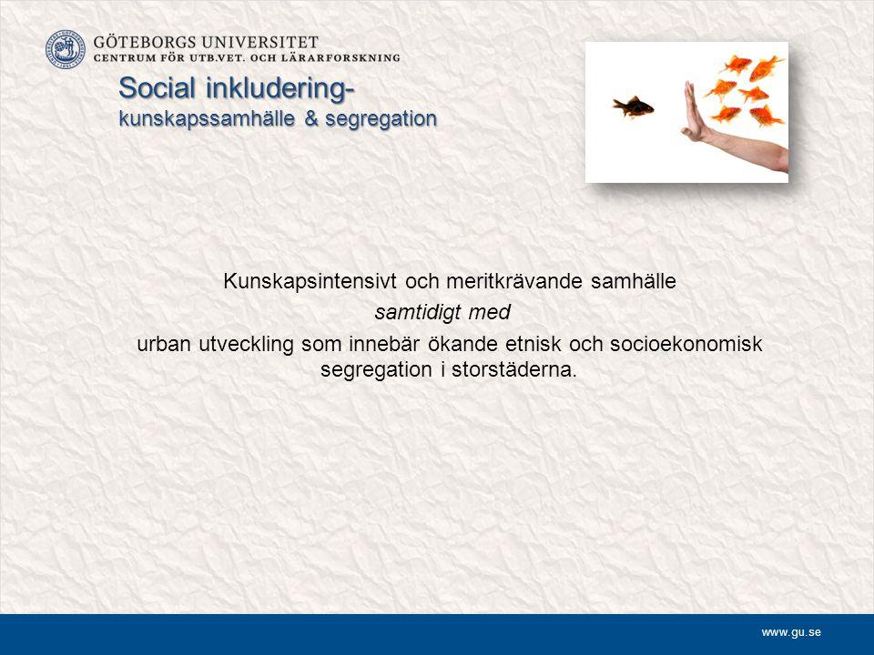 www.gu.se Social inkludering- kunskapssamhälle & segregation Kunskapsintensivt och meritkrävande samhälle samtidigt med urban utveckling som innebär ö