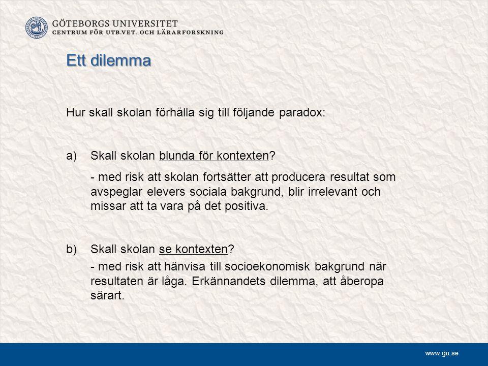 www.gu.se Ett dilemma Hur skall skolan förhålla sig till följande paradox: a)Skall skolan blunda för kontexten? - med risk att skolan fortsätter att p