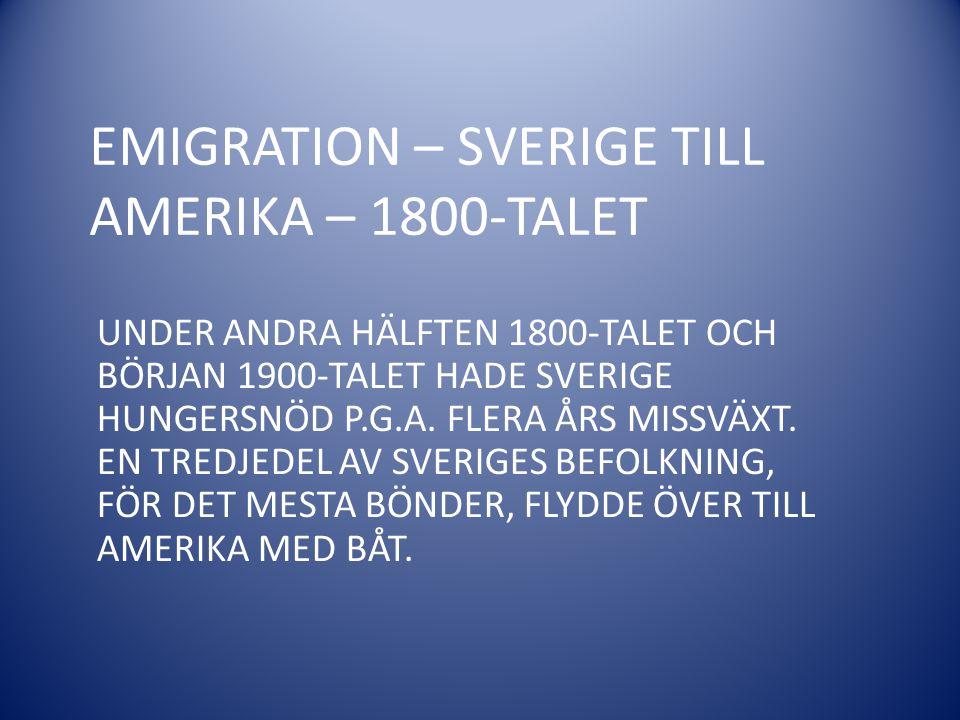 EMIGRATION – SVERIGE TILL AMERIKA – 1800-TALET UNDER ANDRA HÄLFTEN 1800-TALET OCH BÖRJAN 1900-TALET HADE SVERIGE HUNGERSNÖD P.G.A. FLERA ÅRS MISSVÄXT.