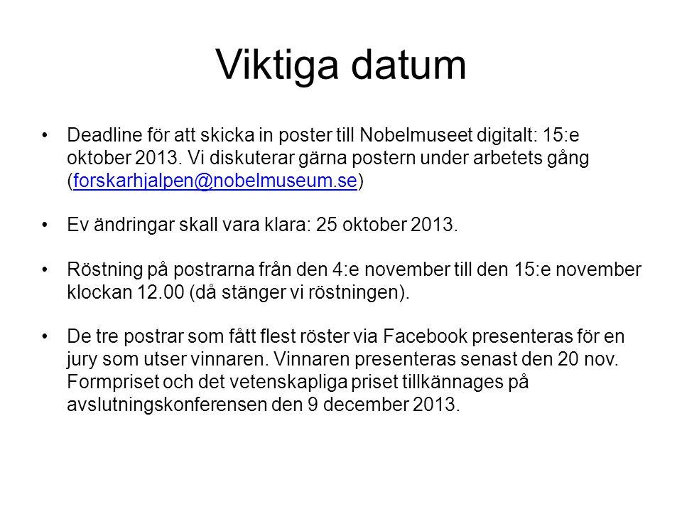 Viktiga datum •Deadline för att skicka in poster till Nobelmuseet digitalt: 15:e oktober 2013.