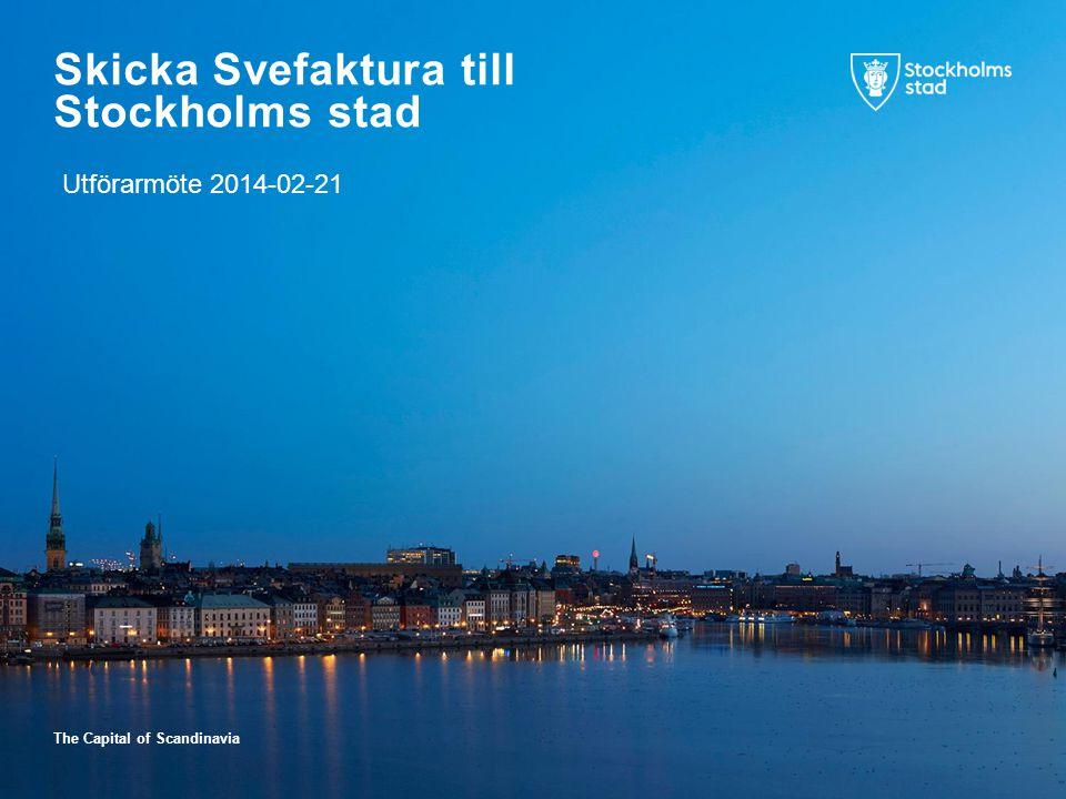 The Capital of Scandinavia Skicka Svefaktura till Stockholms stad Utförarmöte 2014-02-21