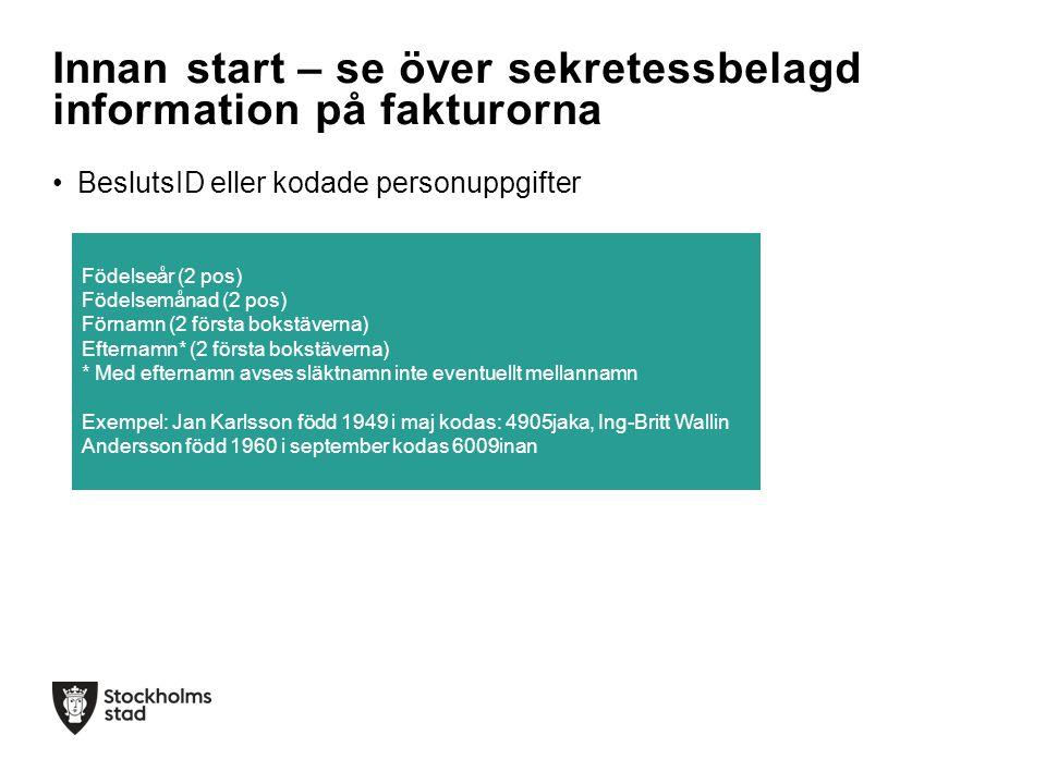 •BeslutsID eller kodade personuppgifter Innan start – se över sekretessbelagd information på fakturorna Födelseår (2 pos) Födelsemånad (2 pos) Förnamn