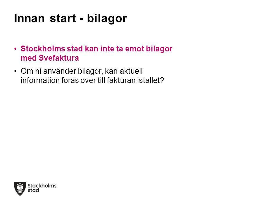 •Stockholms stad kan inte ta emot bilagor med Svefaktura •Om ni använder bilagor, kan aktuell information föras över till fakturan istället? Innan sta