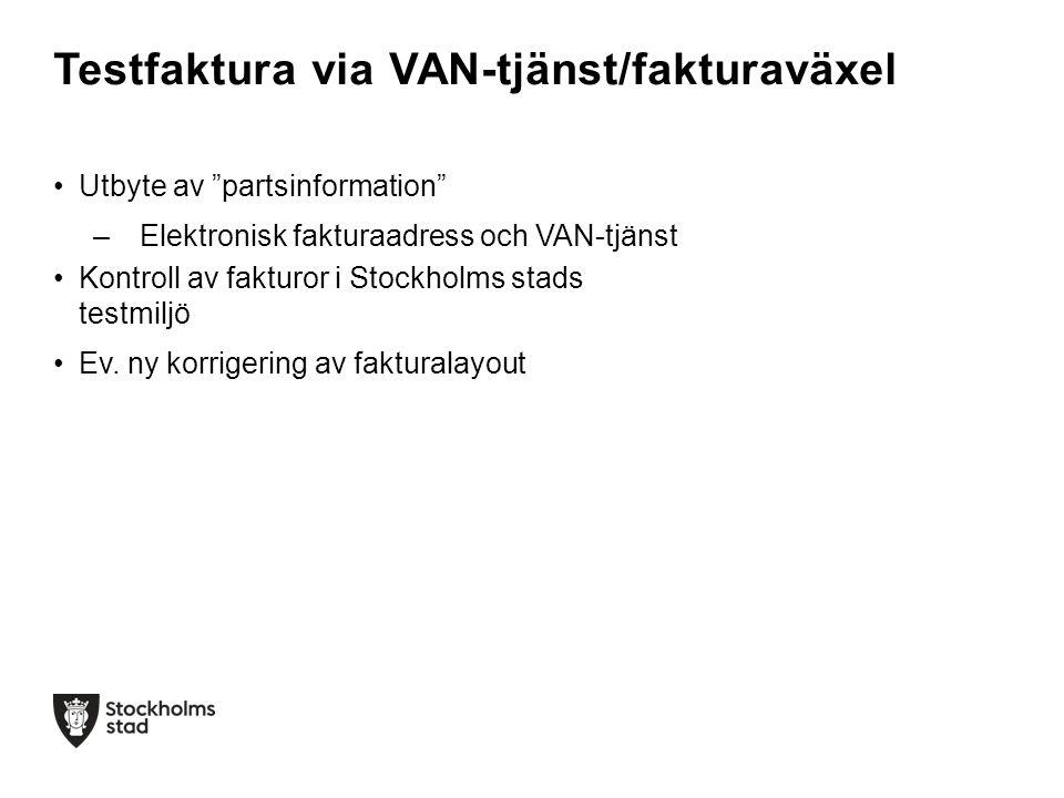 """•Utbyte av """"partsinformation"""" –Elektronisk fakturaadress och VAN-tjänst •Kontroll av fakturor i Stockholms stads testmiljö •Ev. ny korrigering av fakt"""