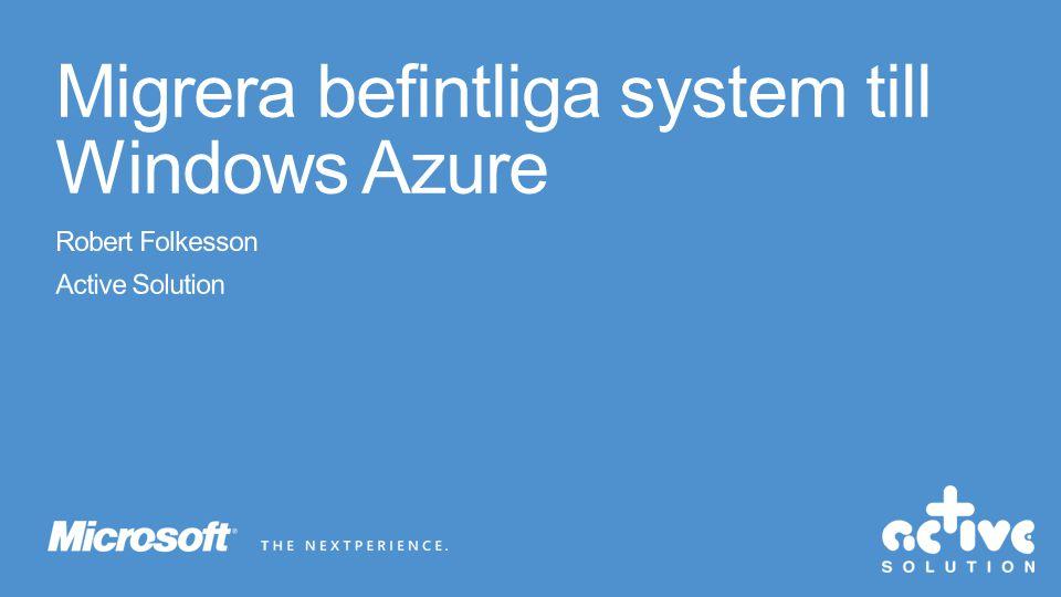 • Inga sticky sessions tillgängliga i Azure – Lägg sessions-state i SQL Azure eller Azure Caching • Applikationen skriver till lokal disk/registret – Skriv till Azure Blob/Table storage/SQL Azure/Azure Caching • Systemet integrerar med annat system via specifika brandväggsöppningar – Så länge applikationen inte raderas kommer IP-adressen i Azure inte ändras.