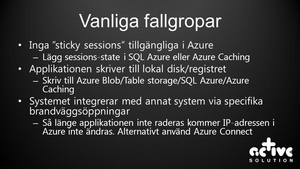 "• Inga ""sticky sessions"" tillgängliga i Azure – Lägg sessions-state i SQL Azure eller Azure Caching • Applikationen skriver till lokal disk/registret"