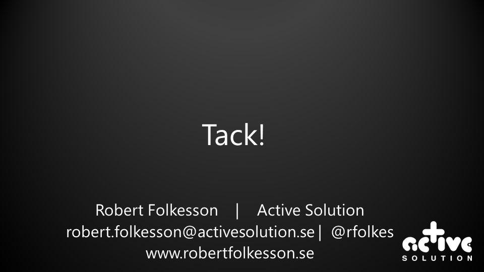 Tack! Robert Folkesson | Active Solution robert.folkesson@activesolution.se | @rfolkes www.robertfolkesson.se