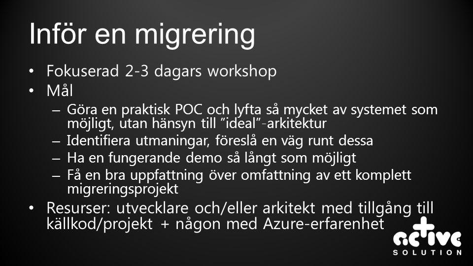 """Inför en migrering • Fokuserad 2-3 dagars workshop • Mål – Göra en praktisk POC och lyfta så mycket av systemet som möjligt, utan hänsyn till """"ideal""""-"""