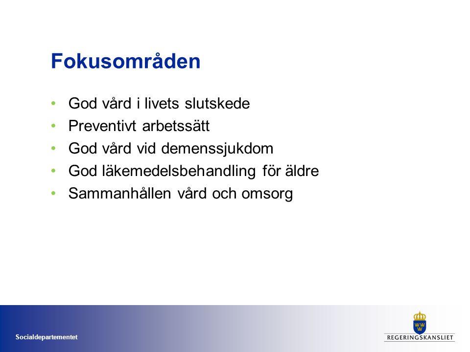 Socialdepartementet Fokusområden •God vård i livets slutskede •Preventivt arbetssätt •God vård vid demenssjukdom •God läkemedelsbehandling för äldre •