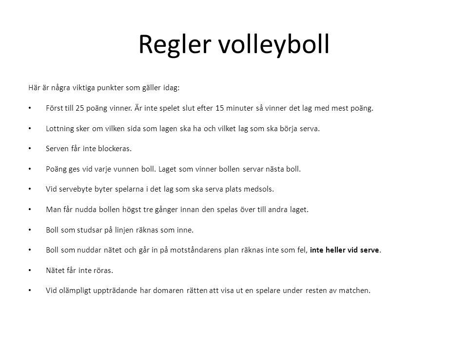 Regler volleyboll Här är några viktiga punkter som gäller idag: • Först till 25 poäng vinner. Är inte spelet slut efter 15 minuter så vinner det lag m