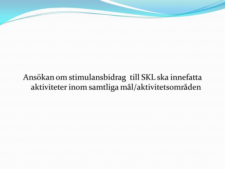 Ansökan om stimulansbidrag till SKL ska innefatta aktiviteter inom samtliga mål/aktivitetsområden