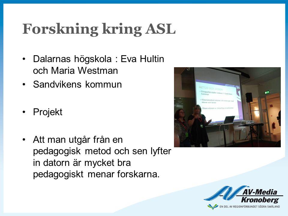 Forskning kring ASL •Dalarnas högskola : Eva Hultin och Maria Westman •Sandvikens kommun •Projekt •Att man utgår från en pedagogisk metod och sen lyft