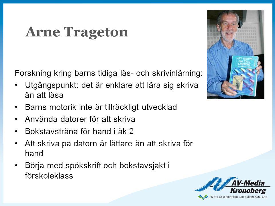 Arne Trageton Forskning kring barns tidiga läs- och skrivinlärning: •Utgångspunkt: det är enklare att lära sig skriva än att läsa •Barns motorik inte