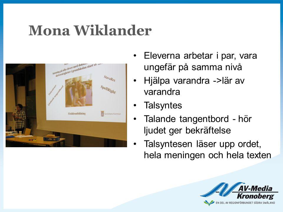 Mona Wiklander •Eleverna arbetar i par, vara ungefär på samma nivå •Hjälpa varandra ->lär av varandra •Talsyntes •Talande tangentbord - hör ljudet ger