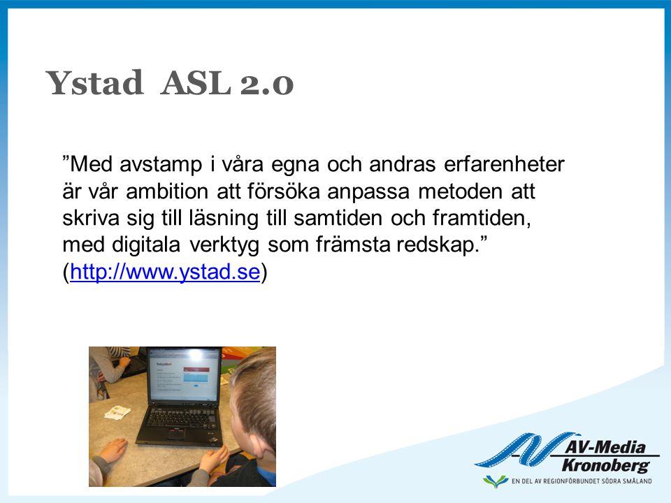 Ystad ASL 2.0 Med avstamp i våra egna och andras erfarenheter är vår ambition att försöka anpassa metoden att skriva sig till läsning till samtiden och framtiden, med digitala verktyg som främsta redskap. (http://www.ystad.se)http://www.ystad.se