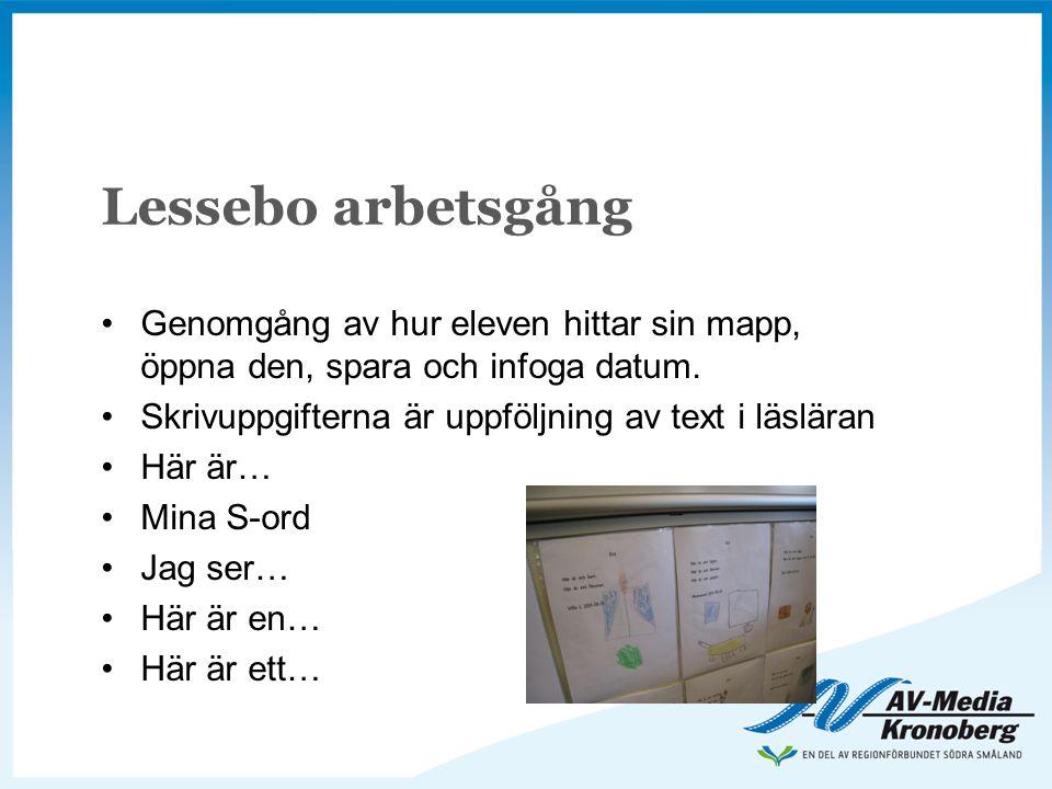 Lessebo arbetsgång •Genomgång av hur eleven hittar sin mapp, öppna den, spara och infoga datum. •Skrivuppgifterna är uppföljning av text i läsläran •H