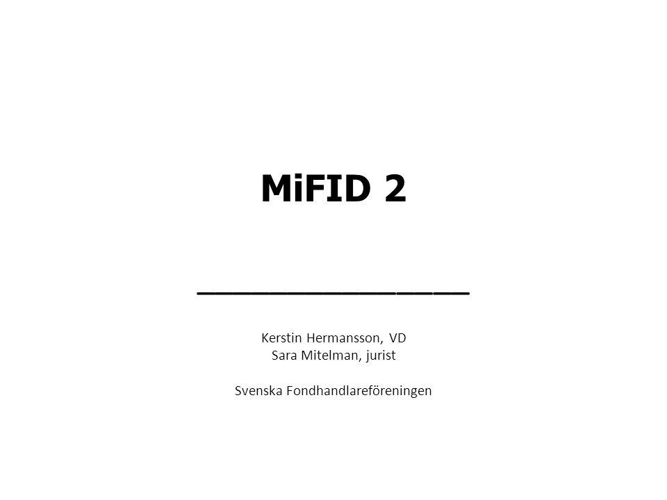 MiFID 2 _______________ Kerstin Hermansson, VD Sara Mitelman, jurist Svenska Fondhandlareföreningen