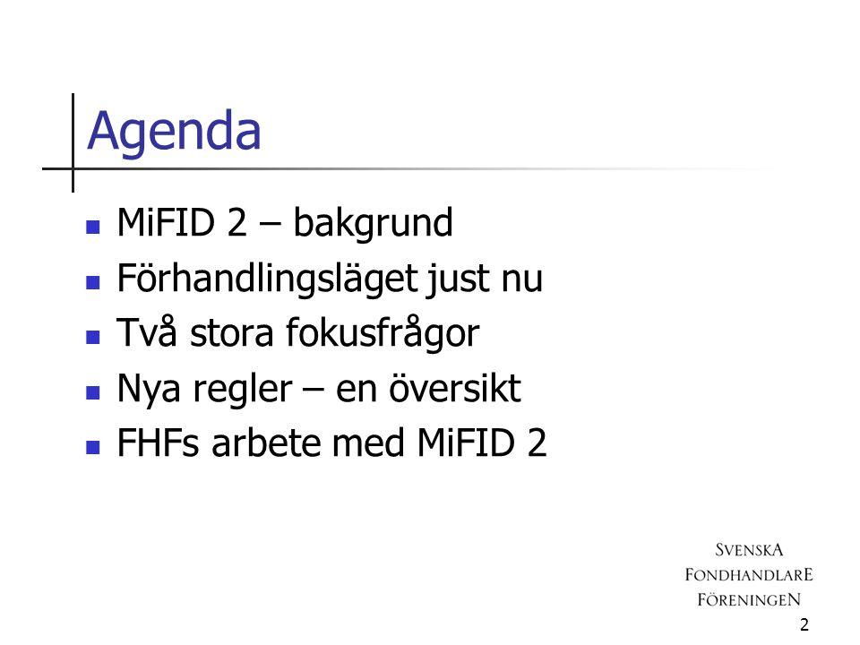 Agenda  MiFID 2 – bakgrund  Förhandlingsläget just nu  Två stora fokusfrågor  Nya regler – en översikt  FHFs arbete med MiFID 2 2