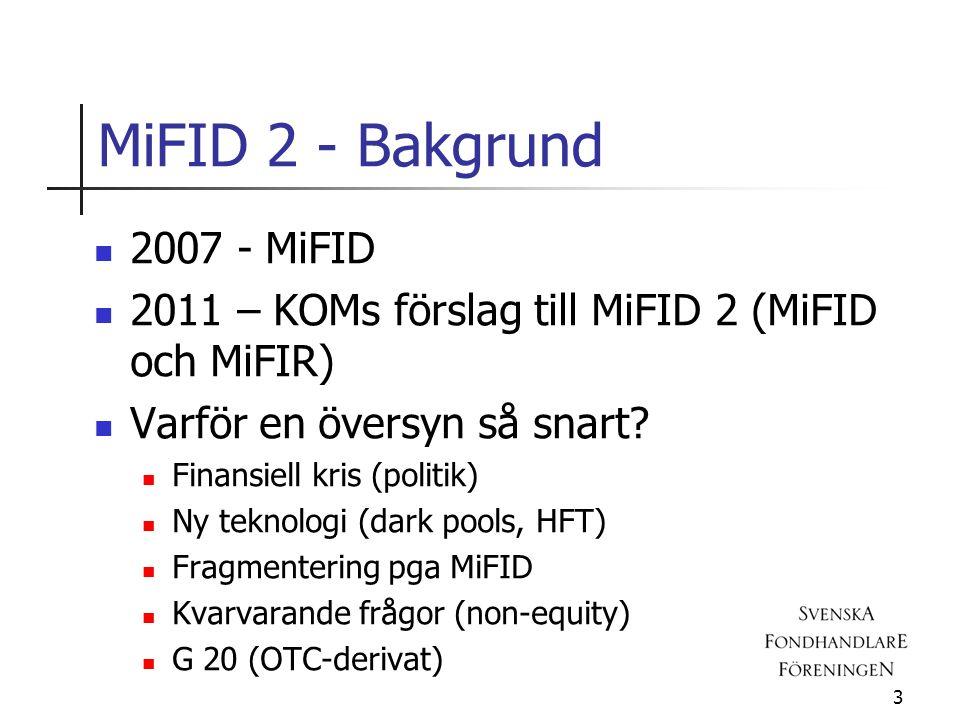 MiFID 2 - Bakgrund  2007 - MiFID  2011 – KOMs förslag till MiFID 2 (MiFID och MiFIR)  Varför en översyn så snart.