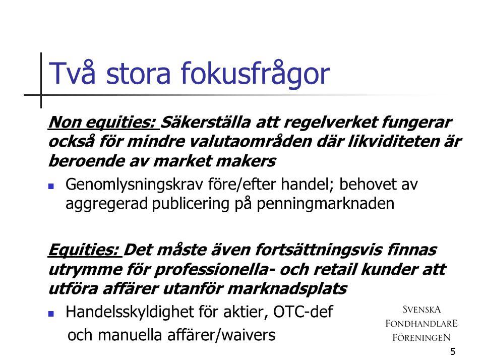 Två stora fokusfrågor Non equities: Säkerställa att regelverket fungerar också för mindre valutaområden där likviditeten är beroende av market makers  Genomlysningskrav före/efter handel; behovet av aggregerad publicering på penningmarknaden Equities: Det måste även fortsättningsvis finnas utrymme för professionella- och retail kunder att utföra affärer utanför marknadsplats  Handelsskyldighet för aktier, OTC-def och manuella affärer/waivers 5