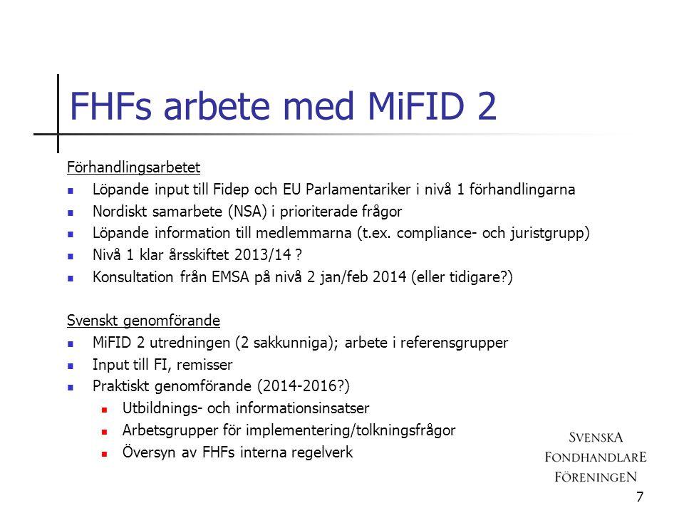 FHFs arbete med MiFID 2 Förhandlingsarbetet  Löpande input till Fidep och EU Parlamentariker i nivå 1 förhandlingarna  Nordiskt samarbete (NSA) i prioriterade frågor  Löpande information till medlemmarna (t.ex.