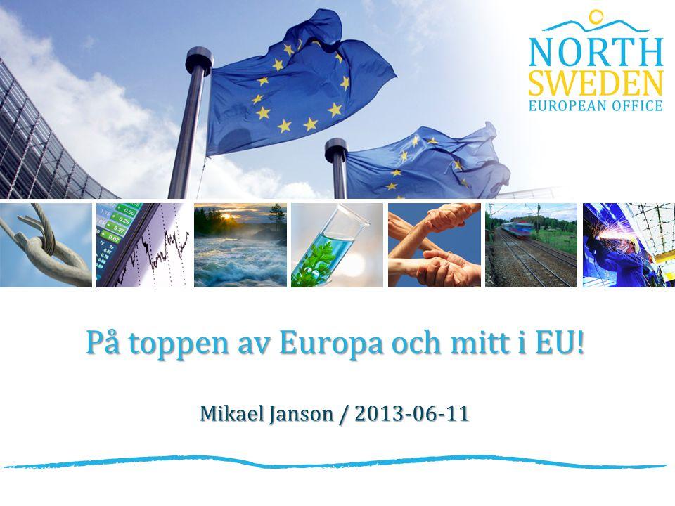 På toppen av Europa och mitt i EU! Mikael Janson / 2013-06-11