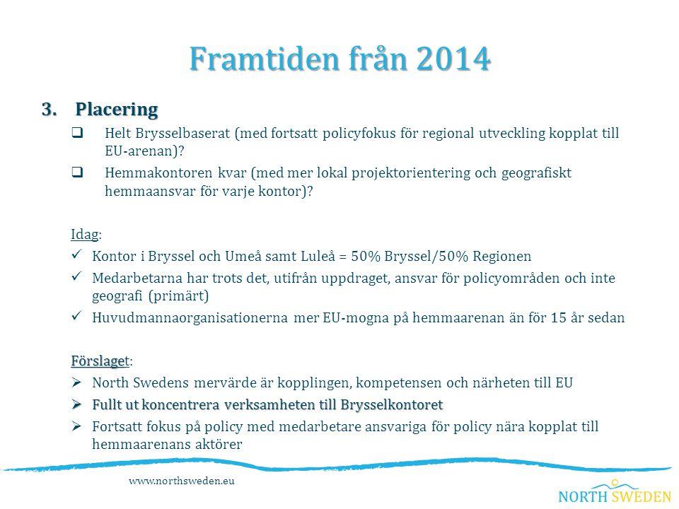 3.Placering  Helt Brysselbaserat (med fortsatt policyfokus för regional utveckling kopplat till EU-arenan).
