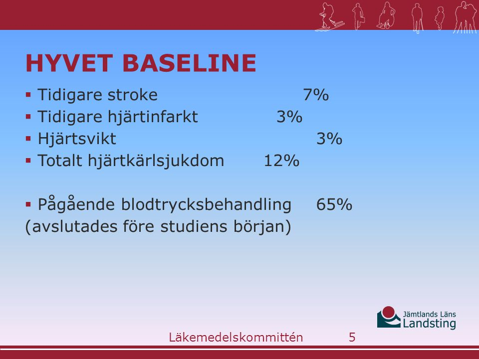 HYVET BASELINE  Tidigare stroke 7%  Tidigare hjärtinfarkt 3%  Hjärtsvikt3%  Totalt hjärtkärlsjukdom12%  Pågående blodtrycksbehandling65% (avslutades före studiens början) Läkemedelskommittén5