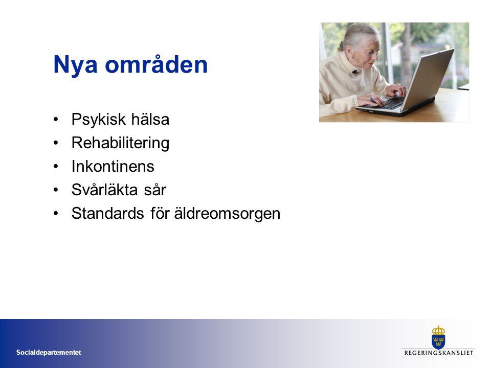 Socialdepartementet Nya områden •Psykisk hälsa •Rehabilitering •Inkontinens •Svårläkta sår •Standards för äldreomsorgen