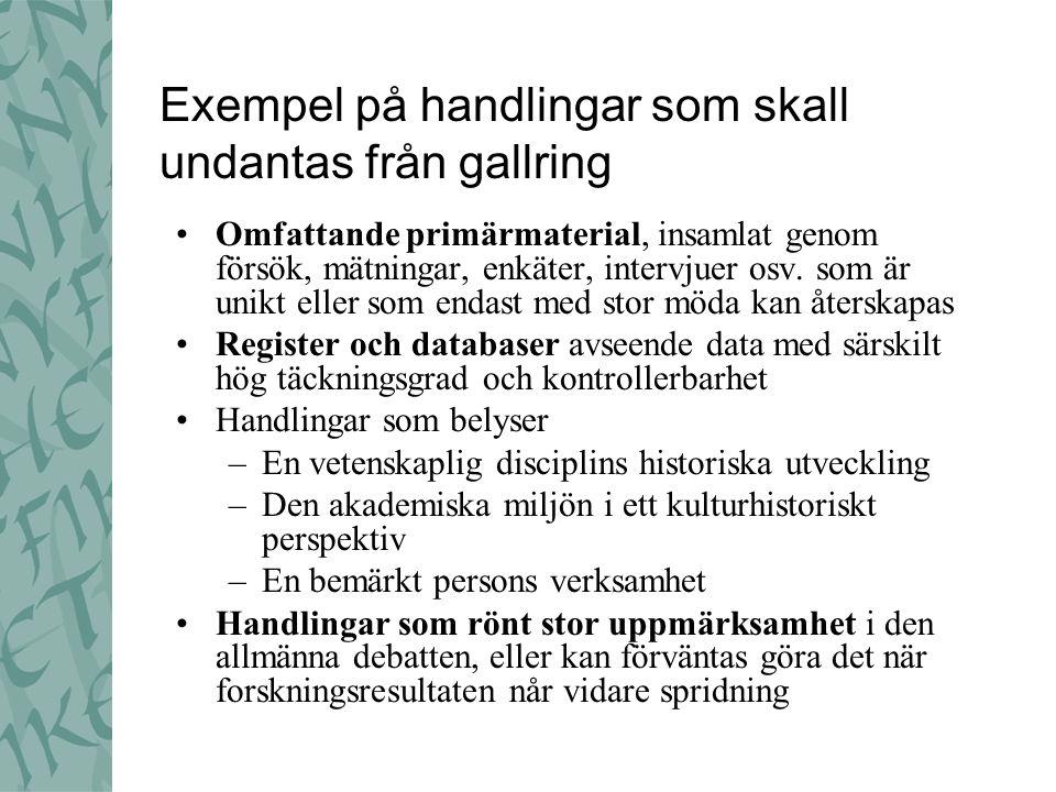 Exempel på handlingar som skall undantas från gallring •Omfattande primärmaterial, insamlat genom försök, mätningar, enkäter, intervjuer osv.