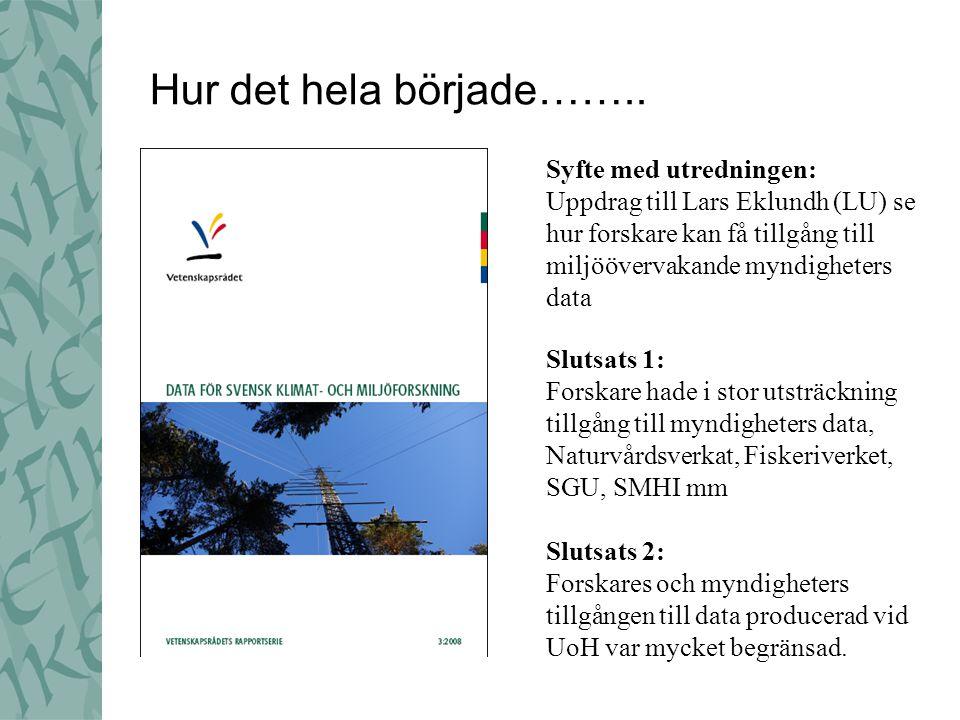 Syfte med utredningen: Uppdrag till Lars Eklundh (LU) se hur forskare kan få tillgång till miljöövervakande myndigheters data Slutsats 1: Forskare hade i stor utsträckning tillgång till myndigheters data, Naturvårdsverkat, Fiskeriverket, SGU, SMHI mm Slutsats 2: Forskares och myndigheters tillgången till data producerad vid UoH var mycket begränsad.