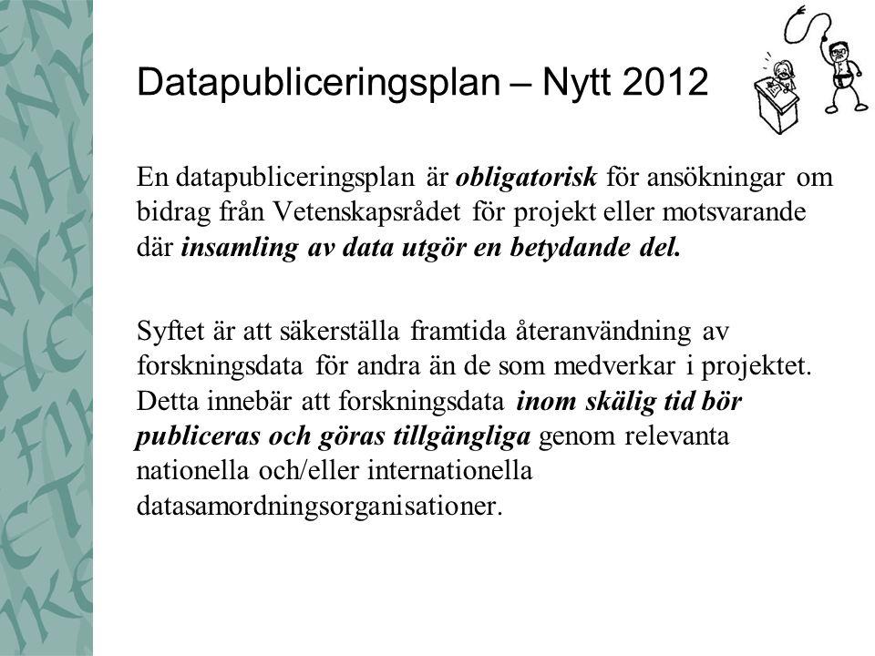 Datapubliceringsplan – Nytt 2012 En datapubliceringsplan är obligatorisk för ansökningar om bidrag från Vetenskapsrådet för projekt eller motsvarande där insamling av data utgör en betydande del.