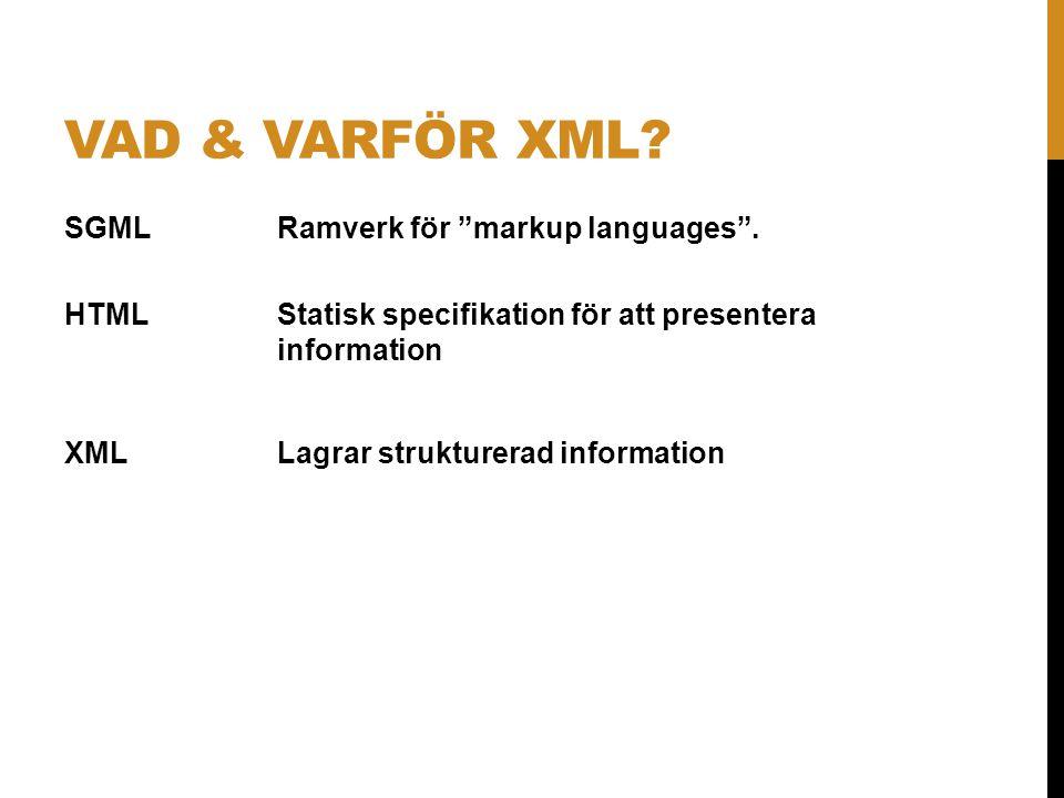 """VAD & VARFÖR XML? SGMLRamverk för """"markup languages"""". HTMLStatisk specifikation för att presentera information XMLLagrar strukturerad information"""