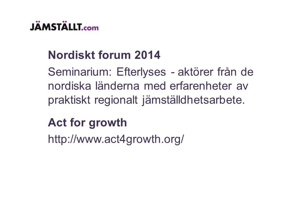 Nordiskt forum 2014 Seminarium: Efterlyses - aktörer från de nordiska länderna med erfarenheter av praktiskt regionalt jämställdhetsarbete.
