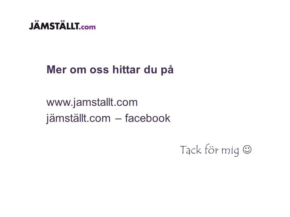 Mer om oss hittar du på www.jamstallt.com jämställt.com – facebook Tack för mig 