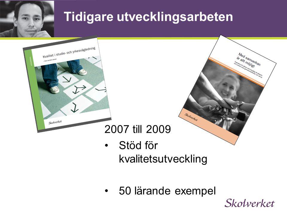 Tidigare utvecklingsarbeten 2007 till 2009 •Stöd för kvalitetsutveckling •50 lärande exempel