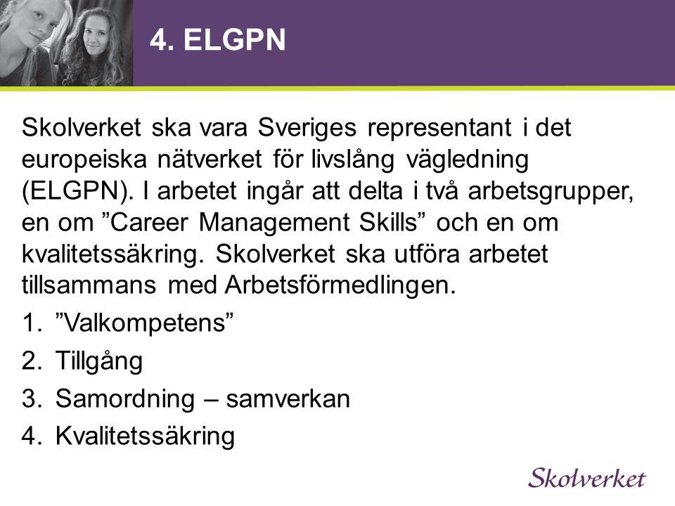 4. ELGPN Skolverket ska vara Sveriges representant i det europeiska nätverket för livslång vägledning (ELGPN). I arbetet ingår att delta i två arbetsg