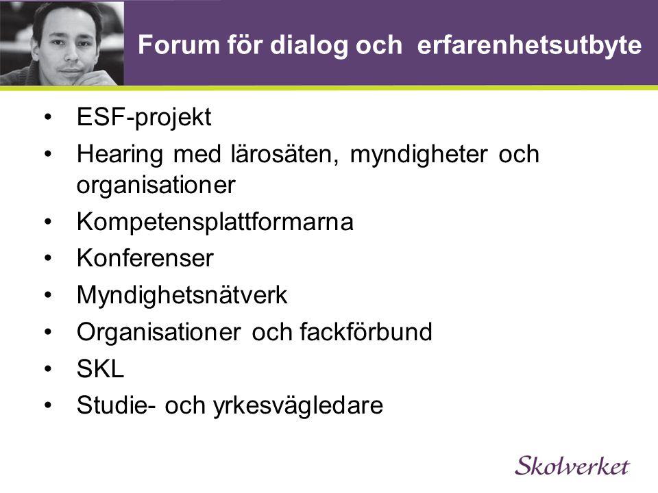 Forum för dialog och erfarenhetsutbyte •ESF-projekt •Hearing med lärosäten, myndigheter och organisationer •Kompetensplattformarna •Konferenser •Myndighetsnätverk •Organisationer och fackförbund •SKL •Studie- och yrkesvägledare