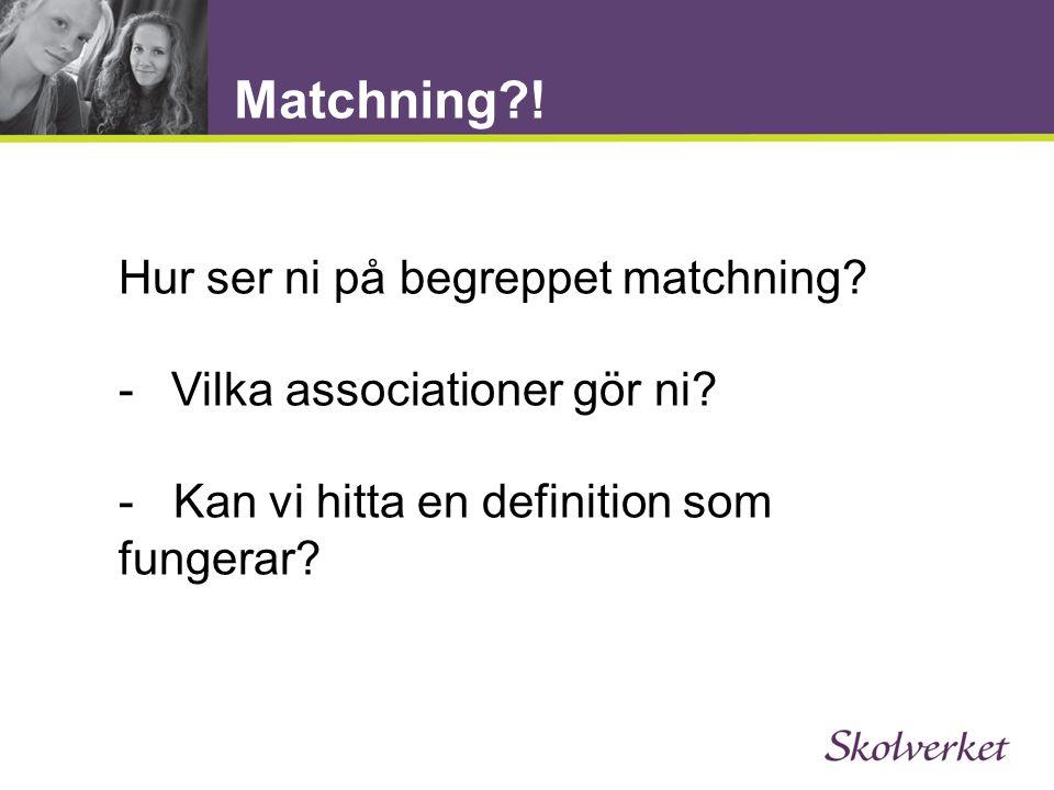 Matchning?.Hur ser ni på begreppet matchning. -Vilka associationer gör ni.
