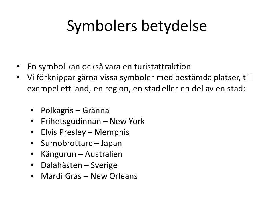 Symbolers betydelse • En symbol kan också vara en turistattraktion • Vi förknippar gärna vissa symboler med bestämda platser, till exempel ett land, e