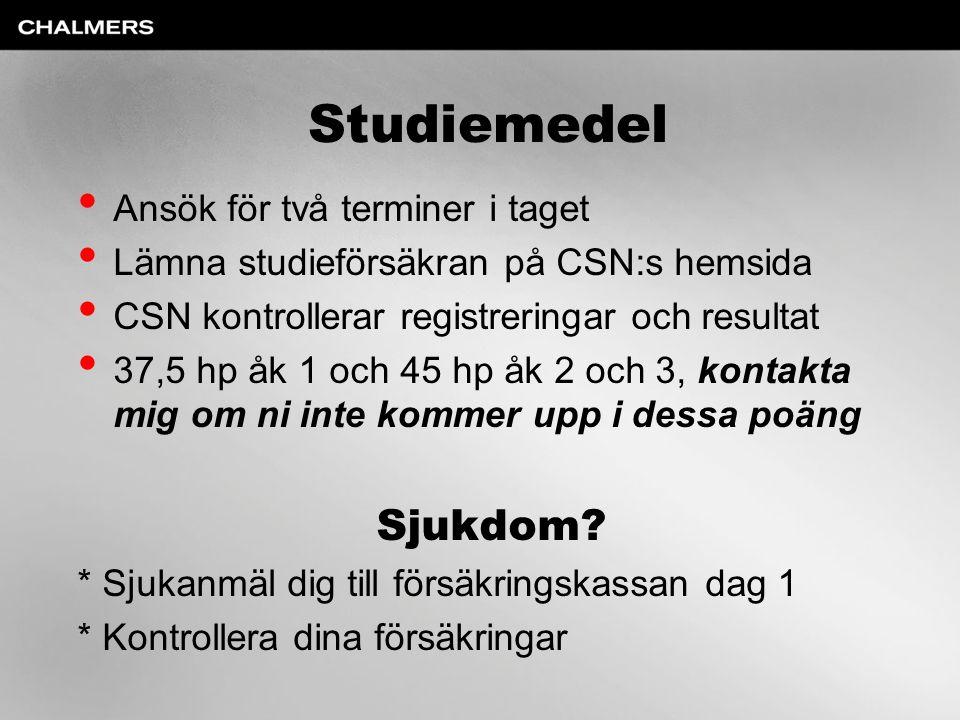 Studiemedel • Ansök för två terminer i taget • Lämna studieförsäkran på CSN:s hemsida • CSN kontrollerar registreringar och resultat • 37,5 hp åk 1 och 45 hp åk 2 och 3, kontakta mig om ni inte kommer upp i dessa poäng Sjukdom.