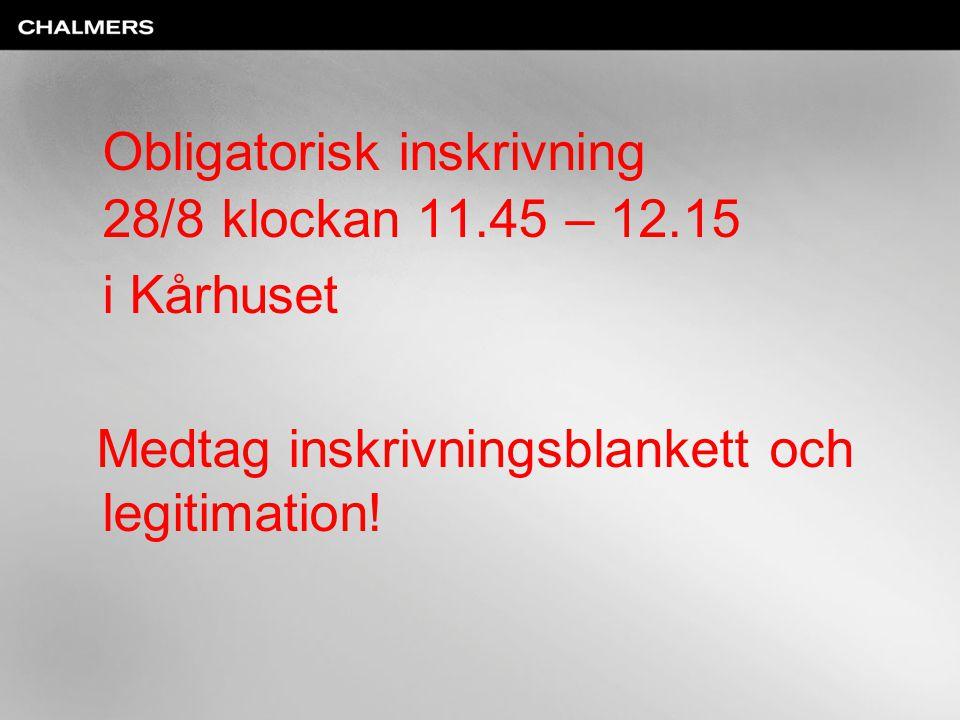 Obligatorisk inskrivning 28/8 klockan 11.45 – 12.15 i Kårhuset Medtag inskrivningsblankett och legitimation!