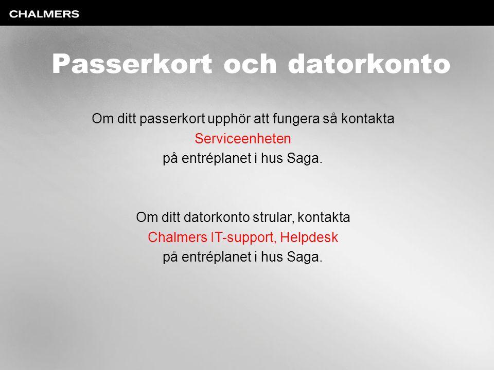 Passerkort och datorkonto Om ditt passerkort upphör att fungera så kontakta Serviceenheten på entréplanet i hus Saga.